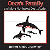Orca's Family: And More North West Coast Stories