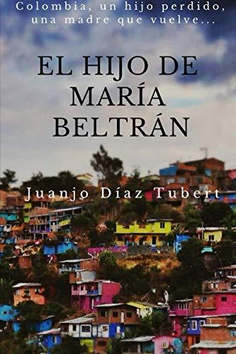 El hijo de Maria Beltran: Colombia, un hijo perdido, una madre que vuelve.