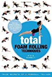 Total Foam Rolling Techniques: Trade Secrets of a Personal Trainer by Barrett, Steve (2014) Taschenbuch