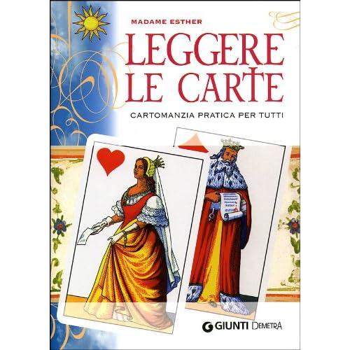 Leggere Le Carte. Cartomanzia Pratica Per Tutti