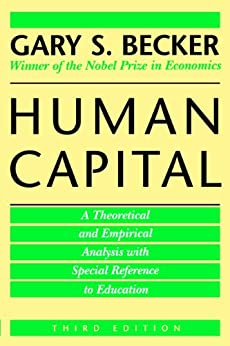 Human Capital: A Theoretical and Empirical Analysis, with Special Reference to Education by [Becker, Gary S.]