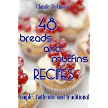 48 Breads And Muffins Recipes: Simple, Authentic and Traditional (English Edition)