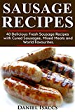 Sausage Recipes: Sausage Making Tips With 40 Delicious Homemade Sause Recipes, Pork, Turkey, Chicken, Sausages from around the world. Make Tasty Sausages from this cookbook at home.