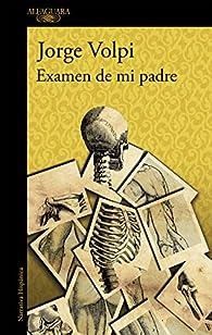 Examen de mi padre par Jorge Volpi
