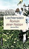 Liechtenstein - Roman einer Nation: Zeitgeschichtlicher Kriminalroman (Zeitgeschichtliche Kriminalromane im GMEINER-Verlag) - Armin Öhri