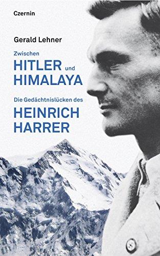 Zwischen Hitler und Himalaya: Die Gedächtnislücken des Heinrich Harrer