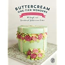 Buttercream One-Tier Wonders: 30 Simple and Sensational Buttercream Cakes
