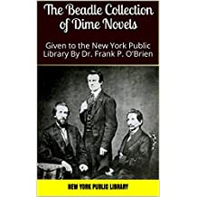 The Beadle Collection of Dime Novels: Given to the New York Public Library By Dr. Frank P. O'Brien (English Edition)