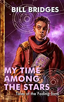 My Time Among the Stars: Tales of the Fading Suns (English Edition) di [Bridges, Bill]