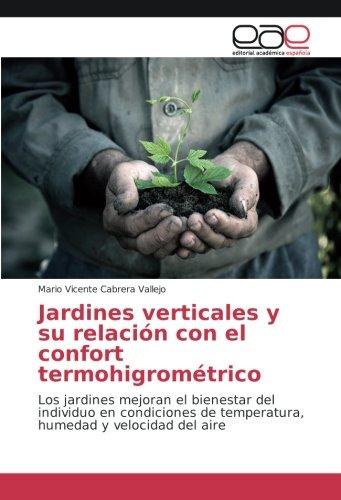 Jardines verticales y su relación con el confort termohigrométrico: Los jardines mejoran el bienestar del individuo en condiciones de temperatura, humedad y velocidad del aire por Mario Vicente Cabrera Vallejo