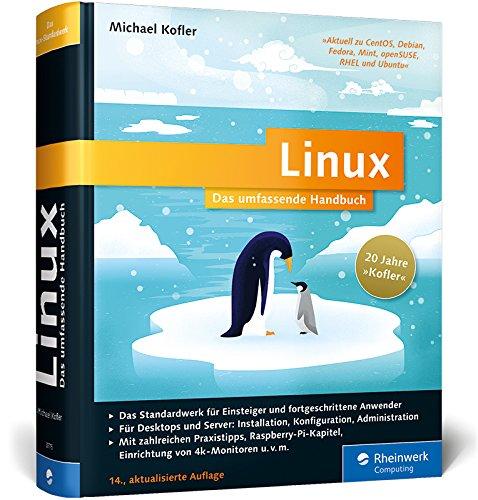 Linux: Das umfassende Handbuch. 20 Jahre »Kofler« _ Das Standardwerk für Einsteiger und fortgeschrittene Anwender. Über 1.400 Seiten Linux-Wissen pur