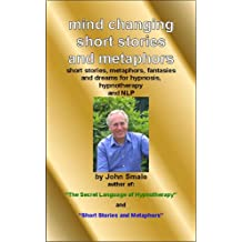 Mind Changing Short Stories & Metaphors: For Hypnosis, Hypnotherapy & NLP: For Hypnosis, Hypnotherapy and NLP (Hypnotic suggestions and metaphors Book 2) (English Edition)