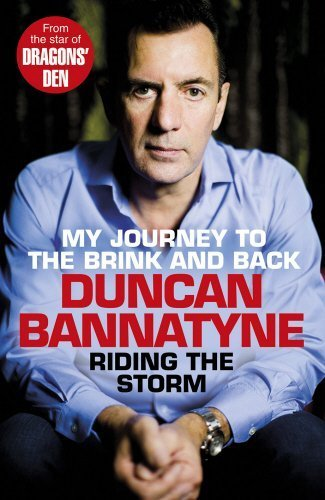 Riding the Storm: My Journey to the Brink and Back by Duncan Bannatyne (2014-07-01)