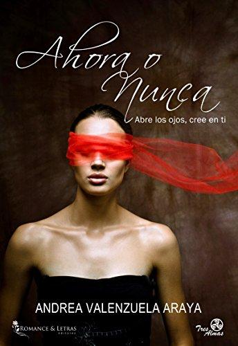 Ahora o nunca: Abre los ojos, cree en ti eBook: Andrea Valenzuela ...