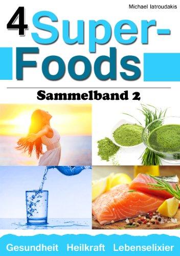 4 Super-Foods: Vitamin D, Wasser, Gerstengrassaft, Omega 3 [Sammelband 2 / WISSEN KOMPAKT]