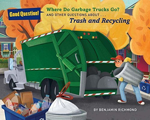 Where Do Garbage Trucks Go?: And Other Questions About Trash and Recycling (Good Question!) by Ben Richmond (2016-03-01)