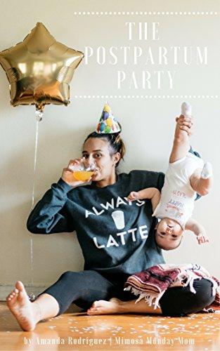 The Postpartum Party : A Postpartum Survival Guide: (Postpartum Recovery, Postpartum Depression, Postpartum Care)