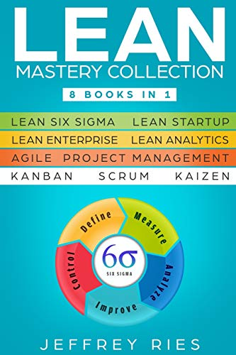 Lean Mastery Collection: 8 Books in 1 - Lean Six Sigma, Lean Startup, Lean Enterprise, Lean Analytics, Agile Project Management, Kanban, Scrum, Kaizen ... Kanban, Sprint, DSDM XP & Crystal, Band 9) - Lean Engineering