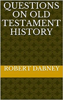 Questions On Old Testament History (English Edition) di [Dabney, Robert]