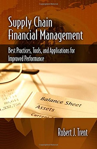 Supply Chain Financial Management: Best Practices, Tools and Applications for Improved Performance