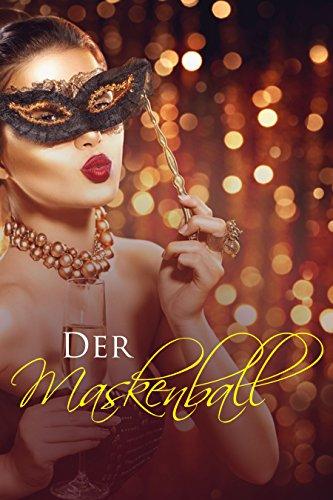 Der Maskenball: erotische Kurzgeschichte, Liebesroman, Romantikthriller
