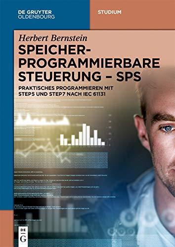 Speicherprogrammierbare Steuerung - SPS: Praktisches Programmieren mit STEP5 und STEP7 nach IEC 61131 (De Gruyter Studium) Sps-speicherprogrammierbare Steuerung