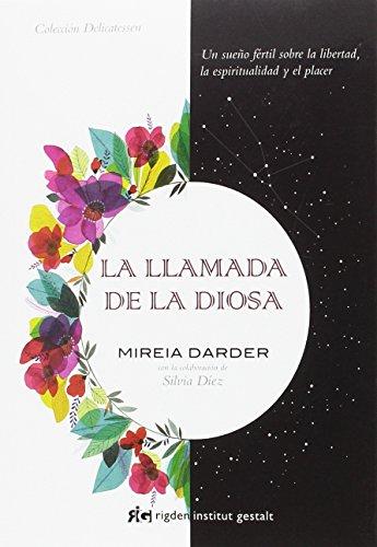 La llamada de la Diosa. Un sueño fértil sobre la libertad, la espiritualidad y el placer (Delicatessen) por Mireia Darder