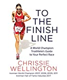 To the Finish Line: A World Champion Triathletes Guide to Your Perfect Race