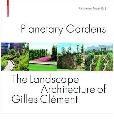 Portada del libro [(Planetary Gardens: The Landscape Architecture of Gilles Clement )] [Author: Alessandro Rocca] [Sep-2008]