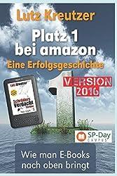 Platz 1 bei amazon - Der Autorenratgeber: eBooks schreiben und vermarkten | erfolgreiches Selfpublishing - Version 2016 (Self-Publishing-Day Workshop, Band 2)