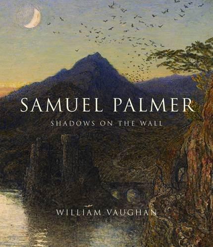 Samuel Palmer: Shadows on the Wall por William Vaughan