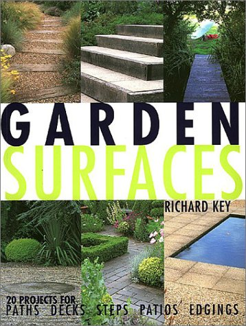 Garden Surfaces: 20 Projects for Paths, Decks, Steps Patios and Edgings
