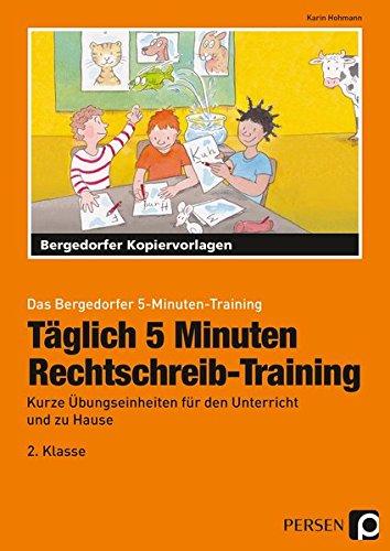 Täglich 5 Minuten Rechtschreib-Training - 2.Klasse: Kurze Übungseinheiten für den Unterricht und zu Hause (Das Bergedorfer 5-Minuten-Training) - Das Tägliche Training