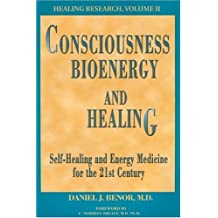 Consciousness, Bioenergy and Healing: Self Healing and Energy Medicine for the 21st Century
