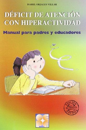 Deficit de atencion con hiperactividad: Manual para padres y educadores (Educación especial y dificultades de aprendizaje) por Isabel Orjales Villar