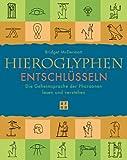Hieroglyphen entschlüsseln - Die Geheimsprache der Pharaonen lesen und verstehen - Bridget McDermott