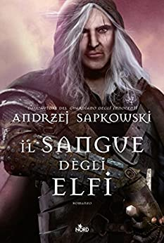 Il sangue degli elfi: La saga di Geralt di Rivia [vol. 3] di [Sapkowski, Andrzej]