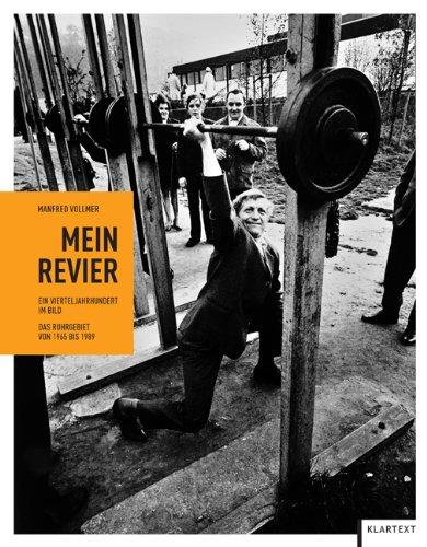 Mein Revier: Ein Vierteljahrhundert im Bild. Das Ruhrgebiet von 1965 bis 1989 hier kaufen
