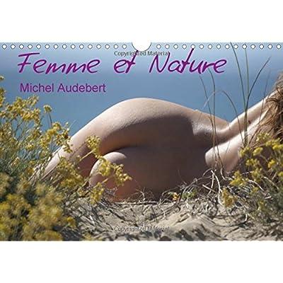 Femme et nature : Travail photographique érotique sur le rapport sensoriel et émotionnel de la femme au contact de la nature... Calendrier mural A4 horizontal 2016