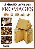 Le grand livre des fromages (Cuisine)