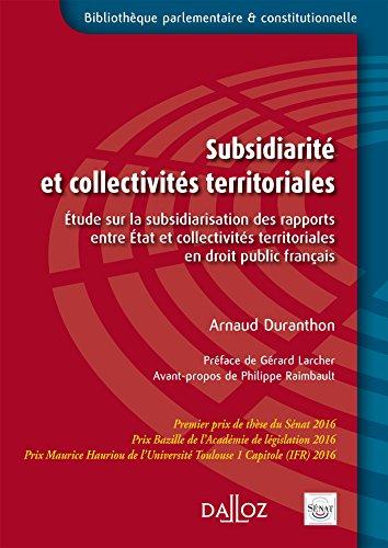 Subsidiarité et collectivités territoriales.Étude sur la subsidiarisation des rapports entre État et: Étude sur la subsidiarisation des rapports entre État et collectivités
