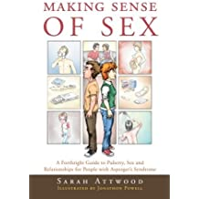 Making Sense of Sex: A Forthright Guide to Puberty, Sex and Relationships for People with Asperger's Syndrome by Sarah Attwood (15-May-2008) Paperback
