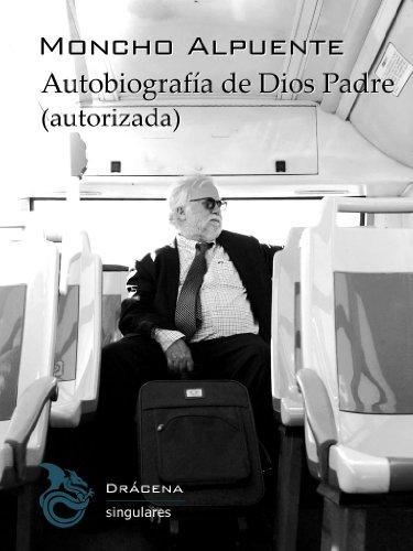 Autobiografía de Dios Padre (Autorizada) por Moncho Alpuente