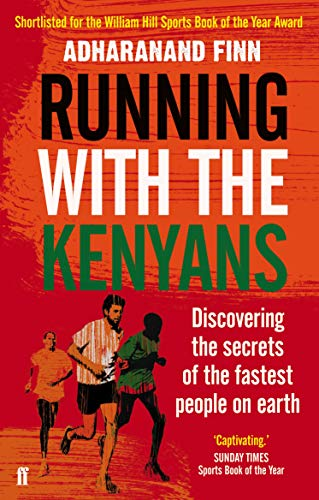 Running with the Kenyans: Discovering the secrets of the fastest people on earth por Adharanand Finn