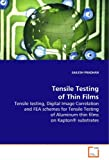 Tensile Testing of Thin Films by Sailesh Pradhan (2008-09-30)