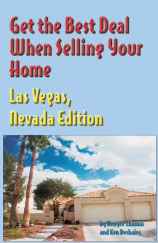 Get The Best Deal When Selling Your Home Las Vegas, Nevada Edition: A Guide Through The Real Estate Purchasing Process, From Choosing A Realtor To Negotiation The Best Deal For You!