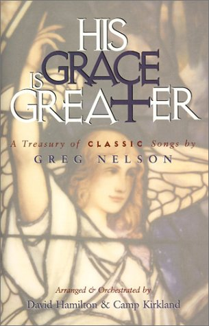 His Grace is Greater: A Treasury of Classic Songs by Greg Nelson