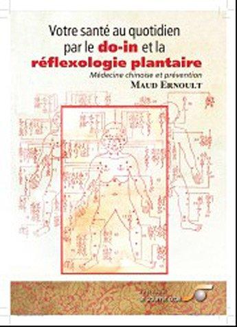 Votre santé au quotidien par le do-in et la réflexologie plantaire par Maud Ernoult