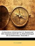 Catalogue Descriptif Et Raisonne Des Manuscrits de La Bibliotheque de Carpentras, Volume 1