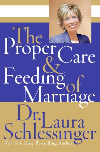 The Proper Care And Feeding of Marriage por Laura Schlessinger